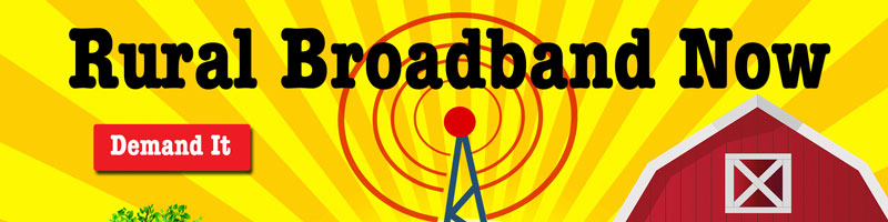 Demand and support expansion of rural broadband... Now!